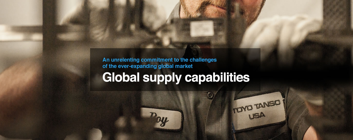 An unrelenting commitment to the challenges of the ever-expanding global market. Global supply capabilities